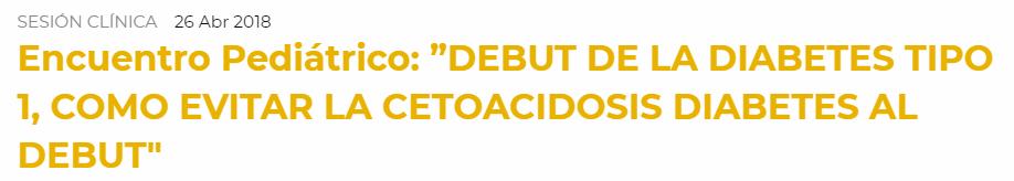 """Encuentro Pediátrico: """"DEBUT DE LA DIABETES TIPO 1, COMO EVITAR LA CETOACIDOSIS DIABETES AL DEBUT"""""""